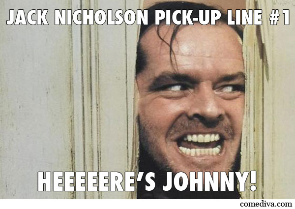 JackNicholsonPickUpLine1