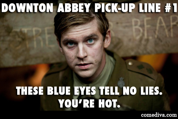 downton abbey pick-up line #1