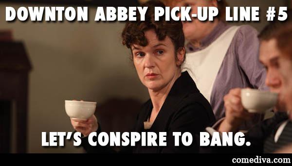 downton abbey pick-up line