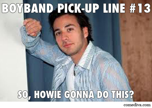 Howie D PickUp Line