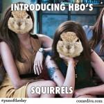 PunOfTheDayHBOSquirrels