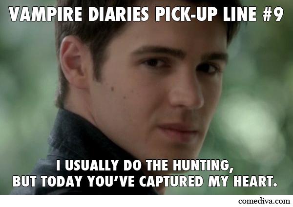 The Vampire Diaries Pick Up Lines Comediva