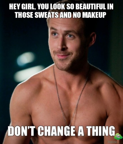 hey-girl-you-look-so-beautiful-in-those-sweats-and-no-makeup-dont-change-a-thing