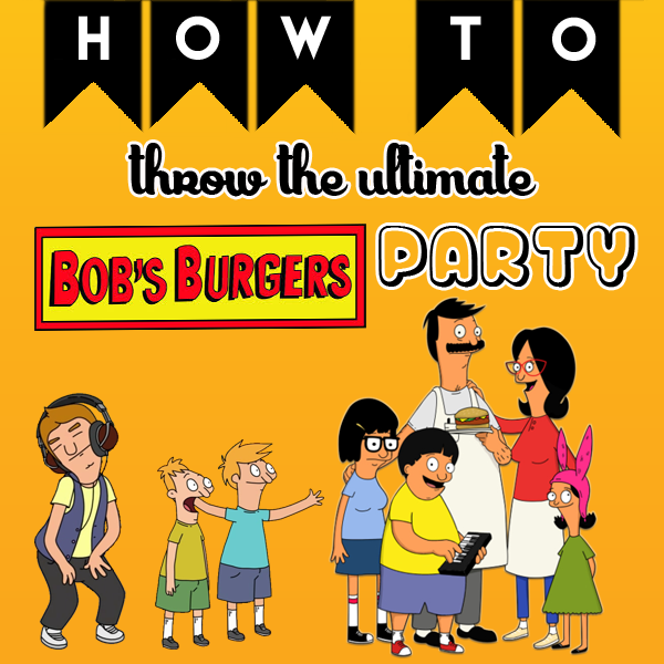 how to throw the ultimate bob s burgers party comediva